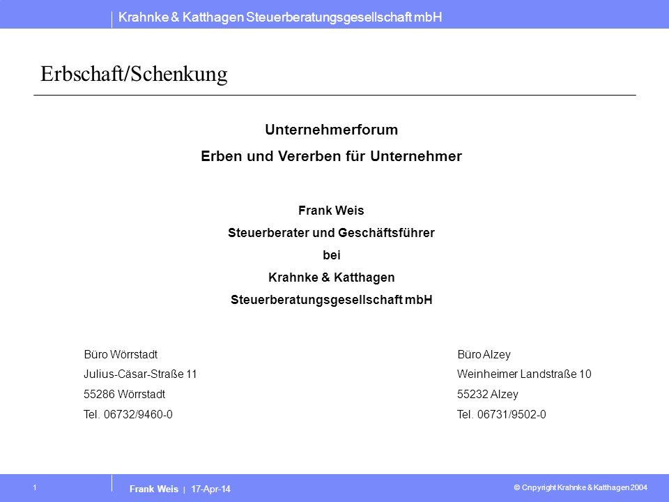 Krahnke & Katthagen Steuerberatungsgesellschaft mbH © Cnpyright Krahnke & Katthagen 2004 Frank Weis | 17-Apr-14 1 Erbschaft/Schenkung Unternehmerforum