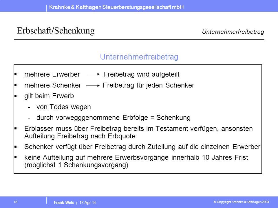 Krahnke & Katthagen Steuerberatungsgesellschaft mbH © Cnpyright Krahnke & Katthagen 2004 Frank Weis | 17-Apr-14 12 Erbschaft/Schenkung Unternehmerfrei