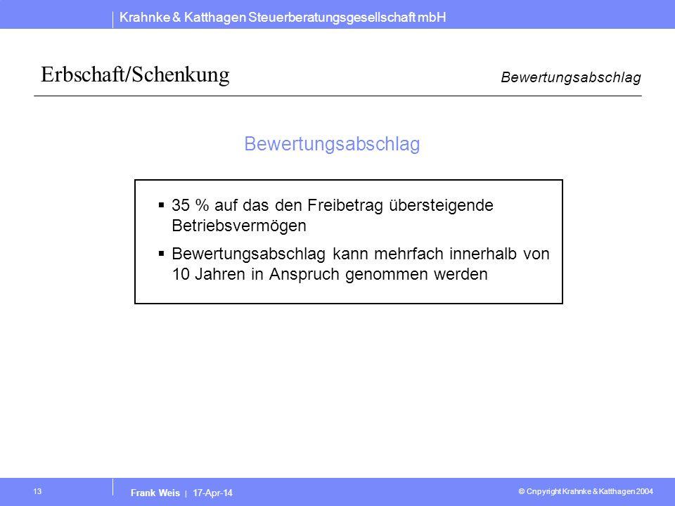 Krahnke & Katthagen Steuerberatungsgesellschaft mbH © Cnpyright Krahnke & Katthagen 2004 Frank Weis | 17-Apr-14 13 Erbschaft/Schenkung Bewertungsabsch