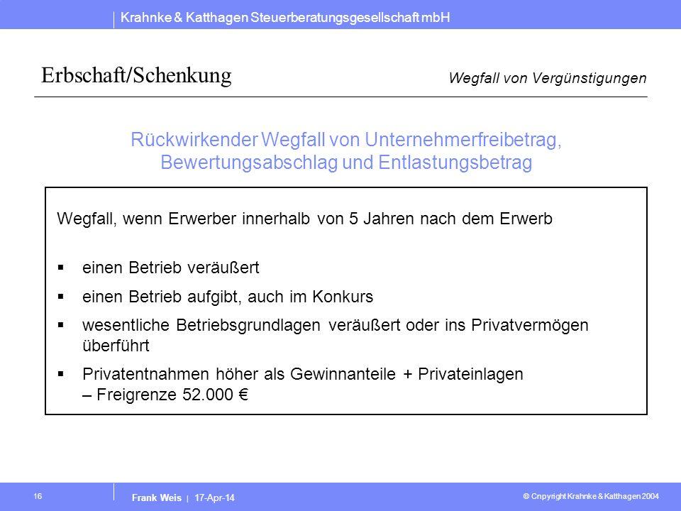 Krahnke & Katthagen Steuerberatungsgesellschaft mbH © Cnpyright Krahnke & Katthagen 2004 Frank Weis | 17-Apr-14 16 Erbschaft/Schenkung Wegfall von Ver