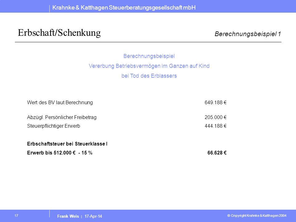 Krahnke & Katthagen Steuerberatungsgesellschaft mbH © Cnpyright Krahnke & Katthagen 2004 Frank Weis | 17-Apr-14 17 Erbschaft/Schenkung Berechnungsbeis