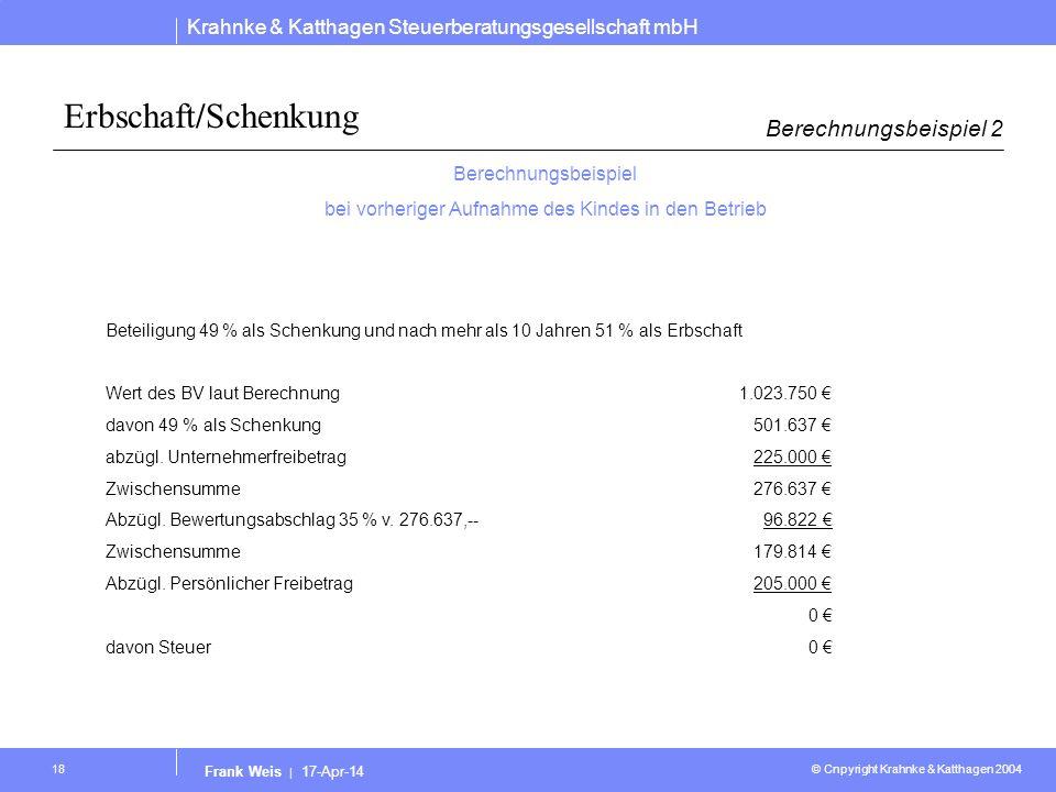 Krahnke & Katthagen Steuerberatungsgesellschaft mbH © Cnpyright Krahnke & Katthagen 2004 Frank Weis | 17-Apr-14 18 Erbschaft/Schenkung Berechnungsbeis