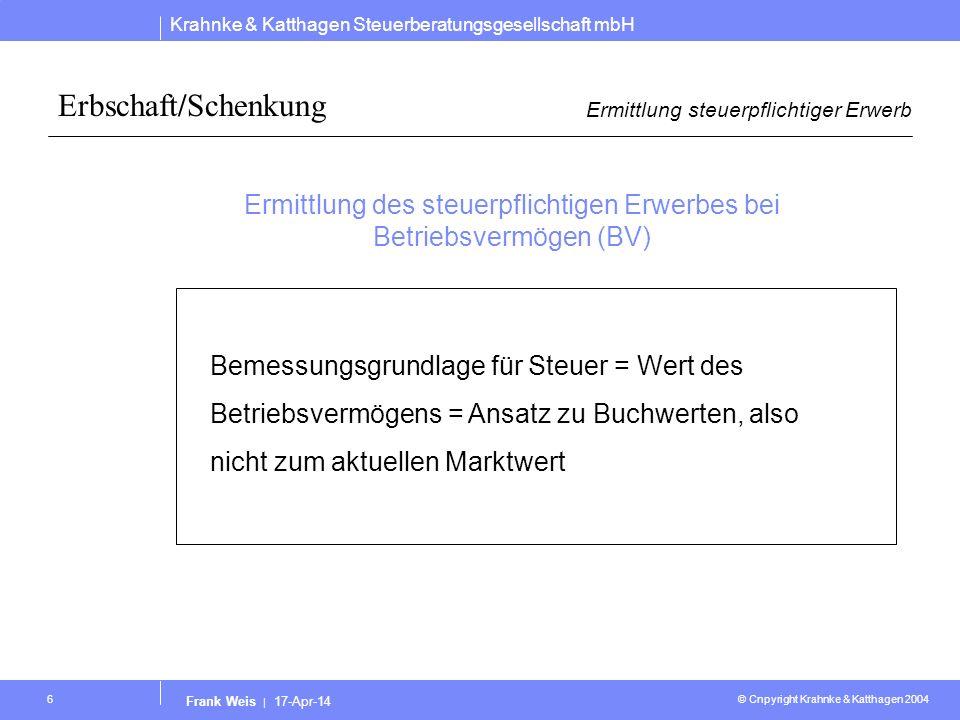 Krahnke & Katthagen Steuerberatungsgesellschaft mbH © Cnpyright Krahnke & Katthagen 2004 Frank Weis | 17-Apr-14 6 Erbschaft/Schenkung Ermittlung steue
