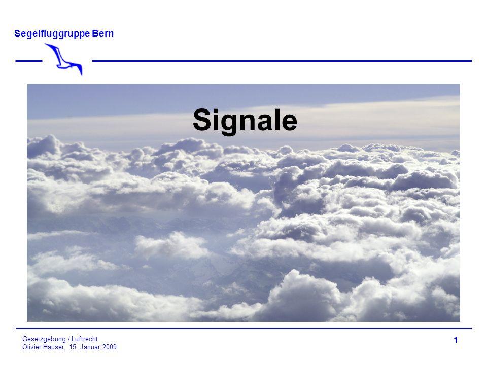 Segelfluggruppe Bern Gesetzgebung / Luftrecht Olivier Hauser, 15. Januar 2009 1 Signale