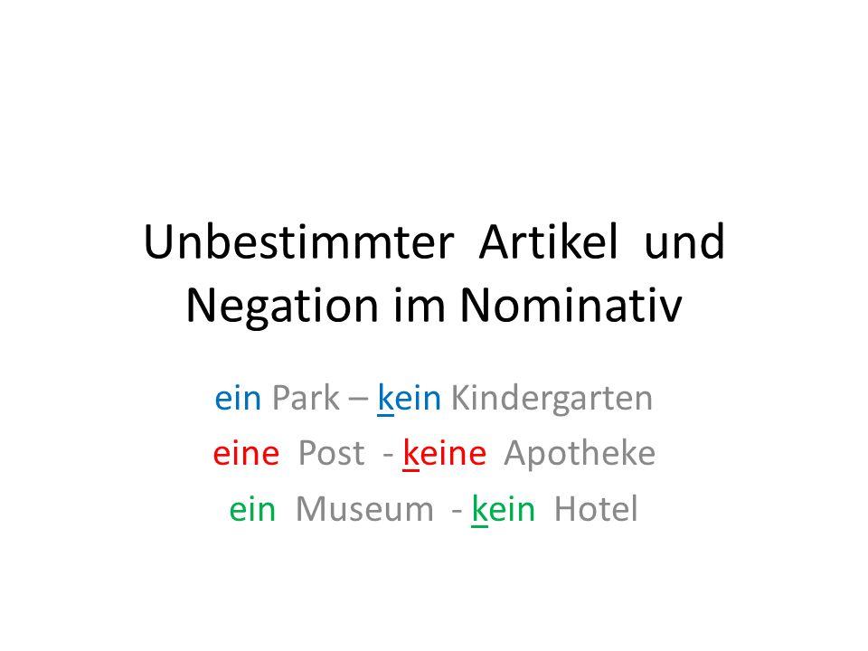 Unbestimmter Artikel und Negation im Nominativ ein Park – kein Kindergarten eine Post - keine Apotheke ein Museum - kein Hotel