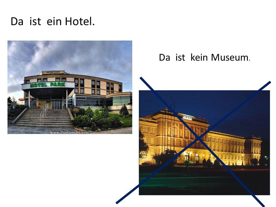 Da ist ein Hotel. Da ist kein Museum.