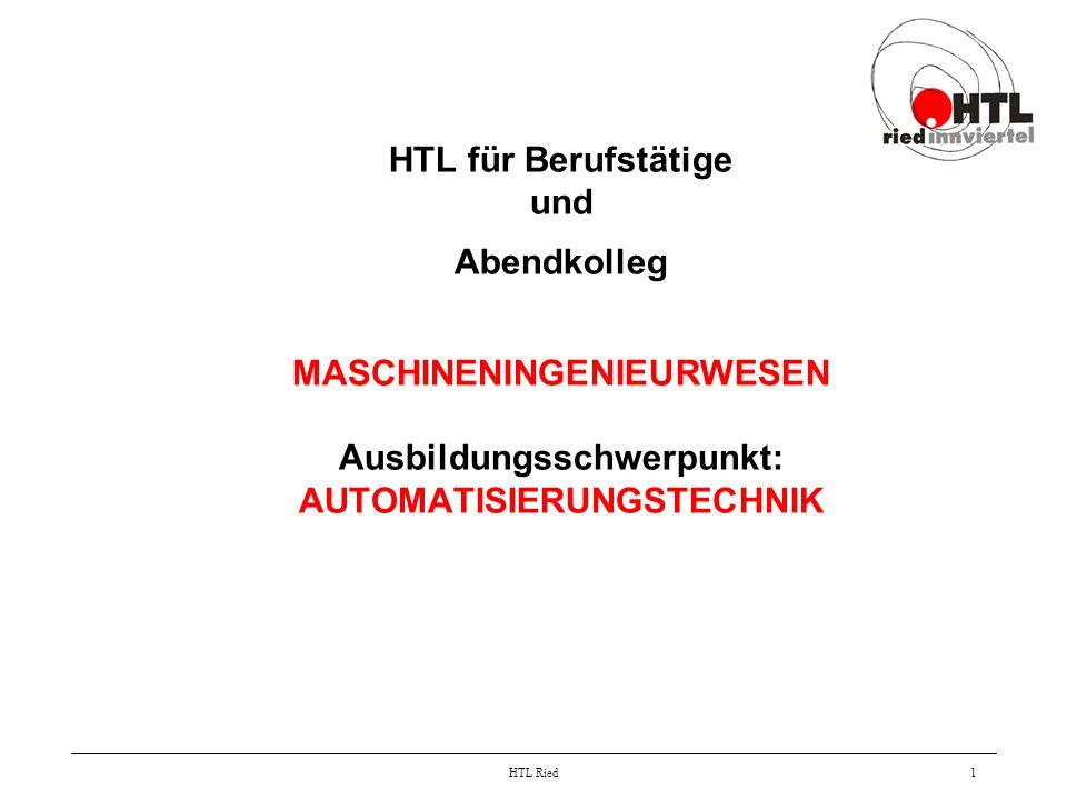 HTL Ried1 HTL für Berufstätige und Abendkolleg MASCHINENINGENIEURWESEN Ausbildungsschwerpunkt: AUTOMATISIERUNGSTECHNIK