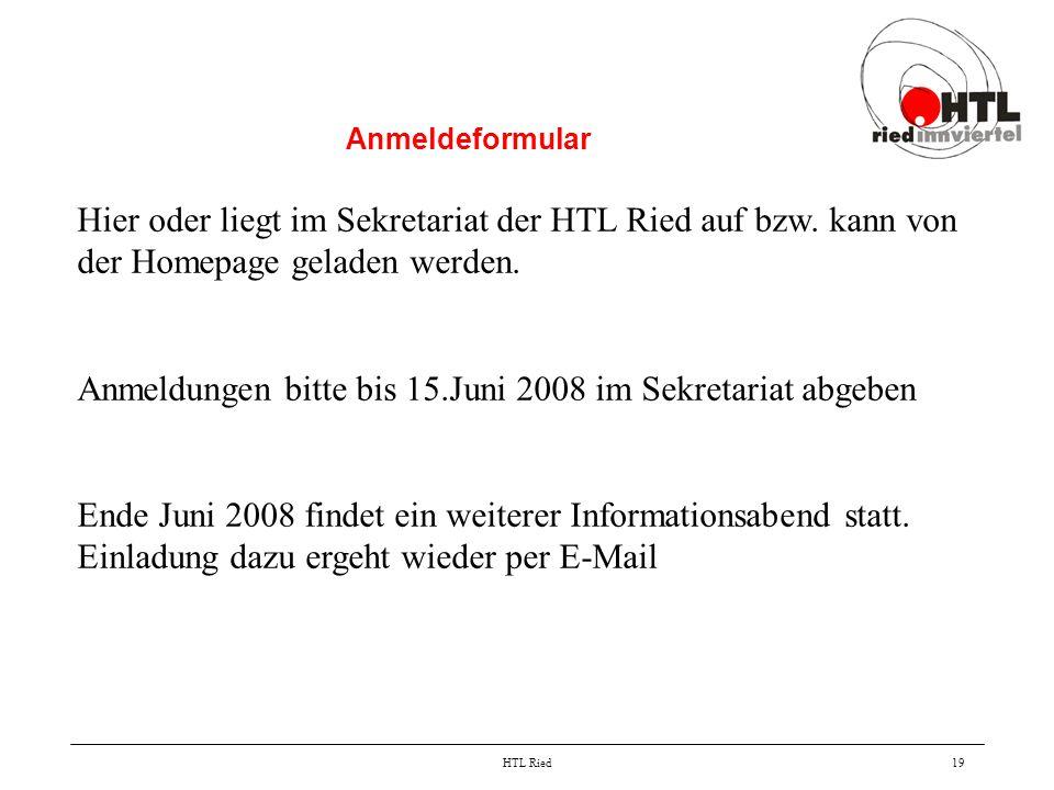 HTL Ried19 Anmeldeformular Hier oder liegt im Sekretariat der HTL Ried auf bzw. kann von der Homepage geladen werden. Anmeldungen bitte bis 15.Juni 20