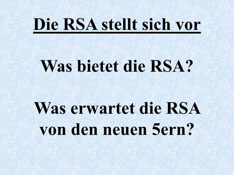 Die RSA stellt sich vor Was bietet die RSA Was erwartet die RSA von den neuen 5ern