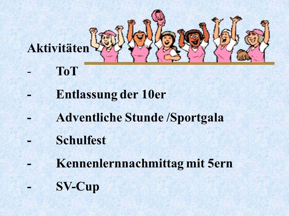 Aktivitäten -ToT -Entlassung der 10er -Adventliche Stunde /Sportgala -Schulfest -Kennenlernnachmittag mit 5ern -SV-Cup