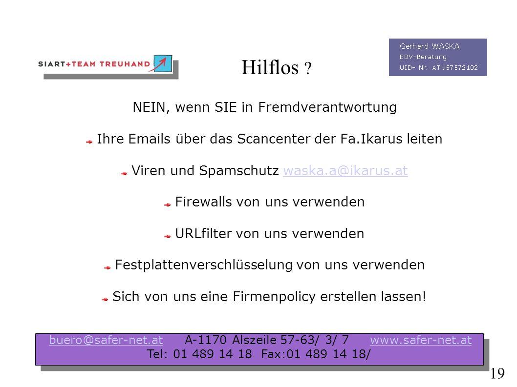 Hilflos ? NEIN, wenn SIE in Eigenverantwortung aktuelle Virensignaturen verwenden nicht alle Emailanhänge gedankenlos öffnen SW- Downloads von dubiose