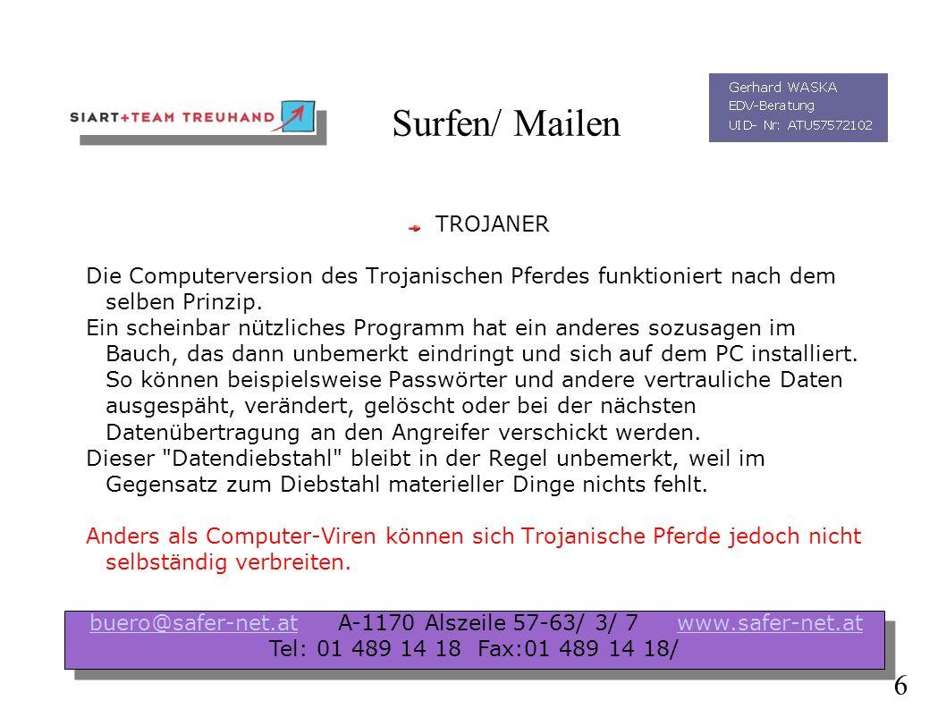 Surfen/ Mailen WÜRMER Eine Variante von Viren, sind so genannte Würmer. Die Infektion erfolgt oftmals über Email. Startet man eine angehängte Datei, w