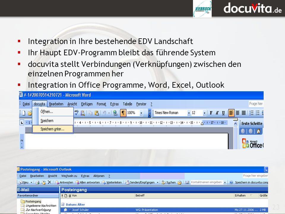23 Integration in Ihre bestehende EDV Landschaft Ihr Haupt EDV-Programm bleibt das führende System docuvita stellt Verbindungen (Verknüpfungen) zwischen den einzelnen Programmen her Integration in Office Programme, Word, Excel, Outlook
