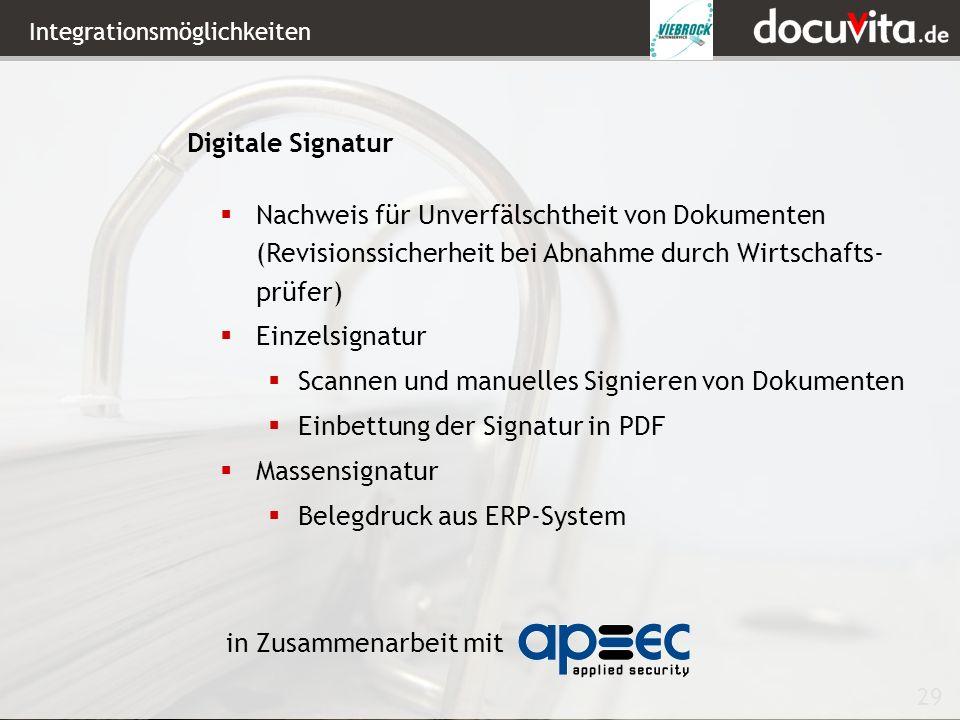 29 Integrationsmöglichkeiten Digitale Signatur Nachweis für Unverfälschtheit von Dokumenten (Revisionssicherheit bei Abnahme durch Wirtschafts- prüfer) Einzelsignatur Scannen und manuelles Signieren von Dokumenten Einbettung der Signatur in PDF Massensignatur Belegdruck aus ERP-System in Zusammenarbeit mit