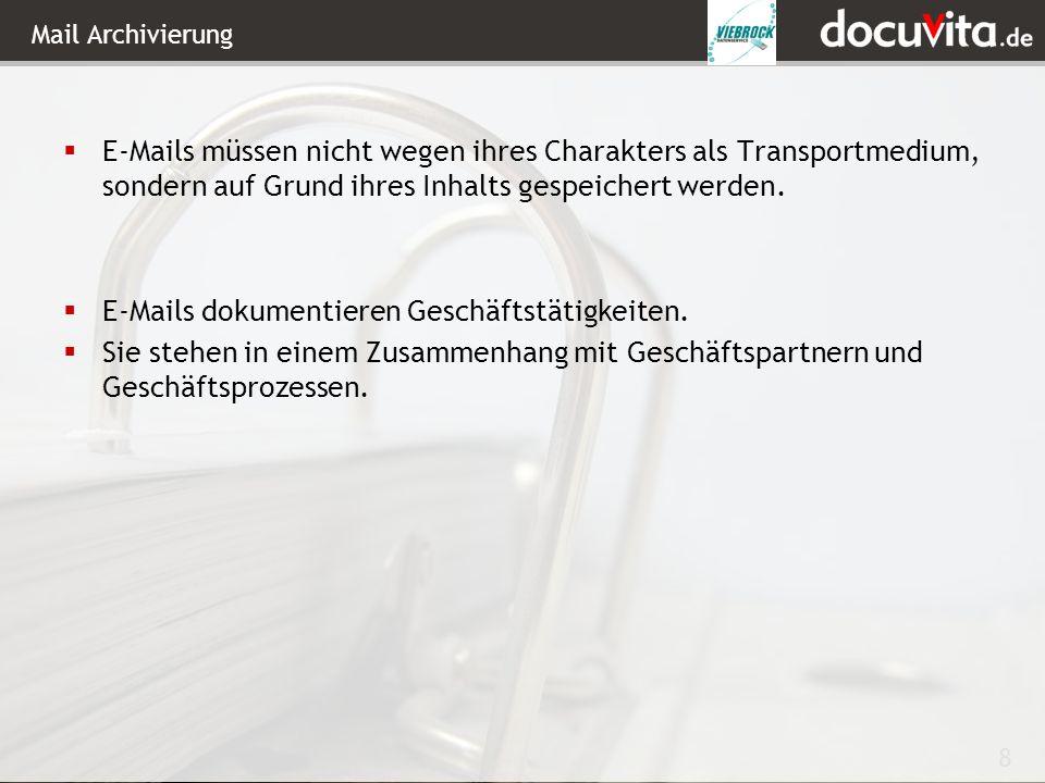 8 Mail Archivierung E-Mails müssen nicht wegen ihres Charakters als Transportmedium, sondern auf Grund ihres Inhalts gespeichert werden.