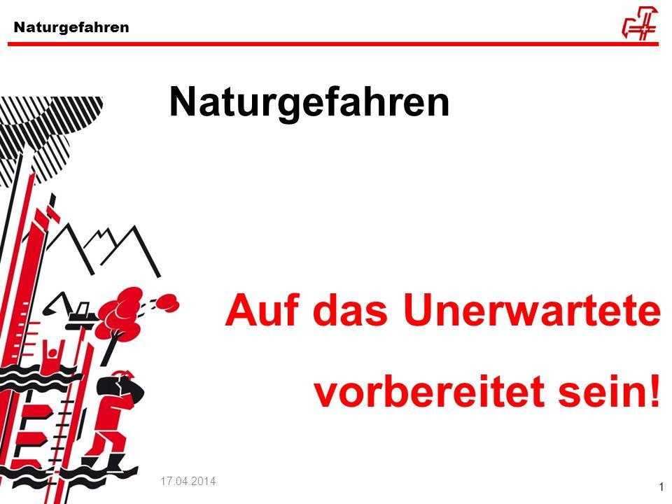 1 Naturgefahren 17.04.2014 Naturgefahren Auf das Unerwartete vorbereitet sein!