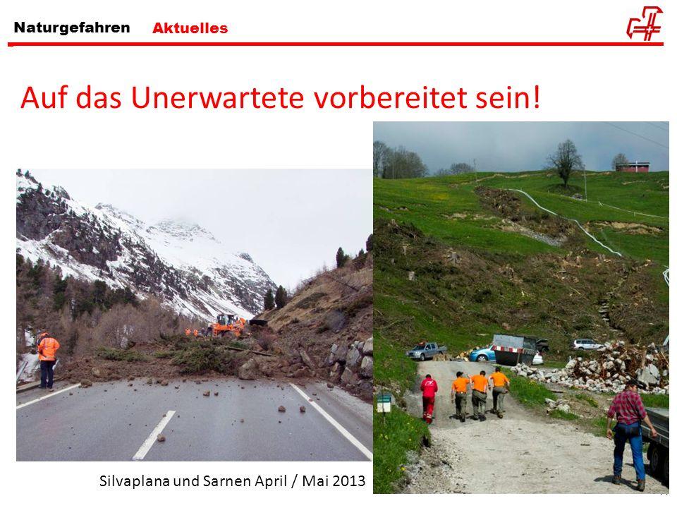 11 Naturgefahren Aktuelles Auf das Unerwartete vorbereitet sein! Silvaplana und Sarnen April / Mai 2013
