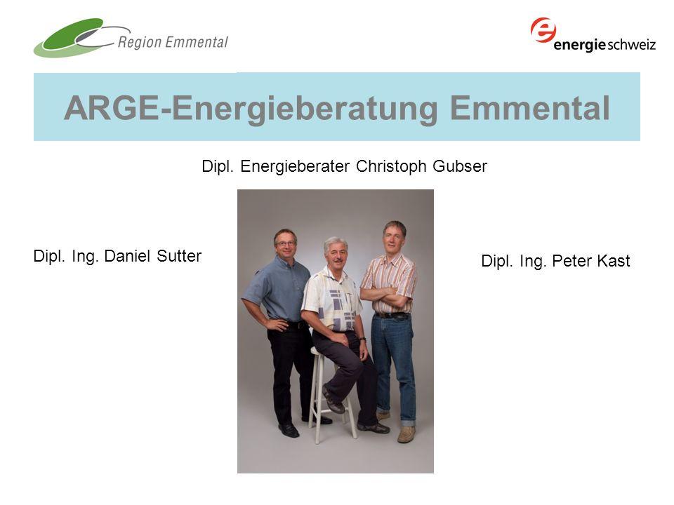 ARGE-Energieberatung Emmental Dipl. Ing. Peter Kast Dipl. Energieberater Christoph Gubser Dipl. Ing. Daniel Sutter