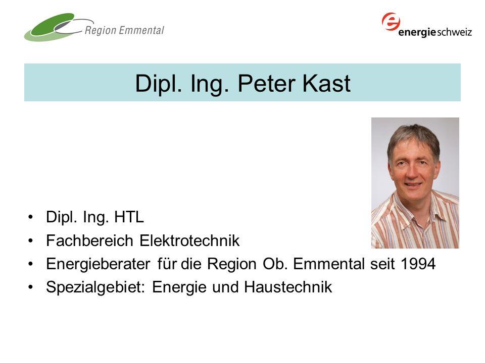 Dipl. Ing. Peter Kast Dipl. Ing. HTL Fachbereich Elektrotechnik Energieberater für die Region Ob. Emmental seit 1994 Spezialgebiet: Energie und Hauste