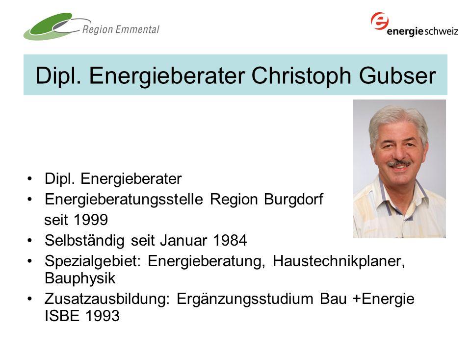 Dipl. Energieberater Christoph Gubser Dipl. Energieberater Energieberatungsstelle Region Burgdorf seit 1999 Selbständig seit Januar 1984 Spezialgebiet