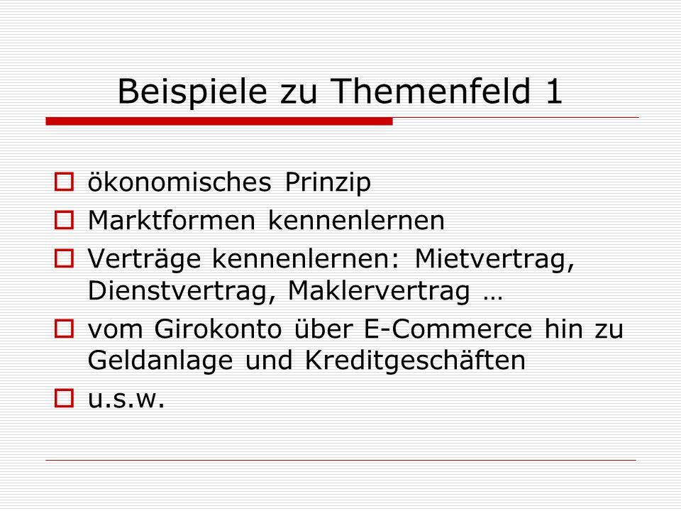 Beispiele zu Themenfeld 1 ökonomisches Prinzip Marktformen kennenlernen Verträge kennenlernen: Mietvertrag, Dienstvertrag, Maklervertrag … vom Girokon