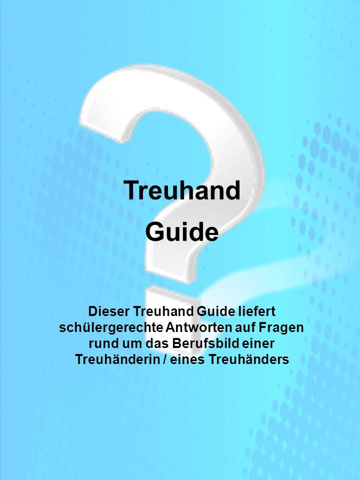 Treuhand Guide Dieser Treuhand Guide liefert schülergerechte Antworten auf Fragen rund um das Berufsbild einer Treuhänderin / eines Treuhänders