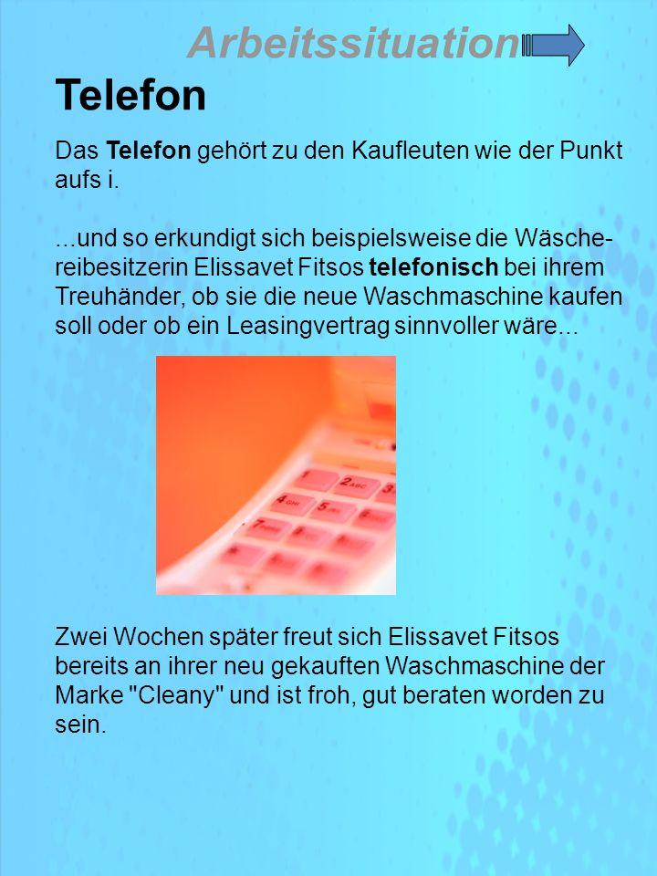 Das Telefon gehört zu den Kaufleuten wie der Punkt aufs i....und so erkundigt sich beispielsweise die Wäsche- reibesitzerin Elissavet Fitsos telefonisch bei ihrem Treuhänder, ob sie die neue Waschmaschine kaufen soll oder ob ein Leasingvertrag sinnvoller wäre...