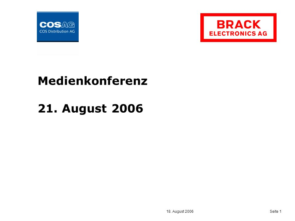 18. August 2006 Seite 1 Medienkonferenz 21. August 2006