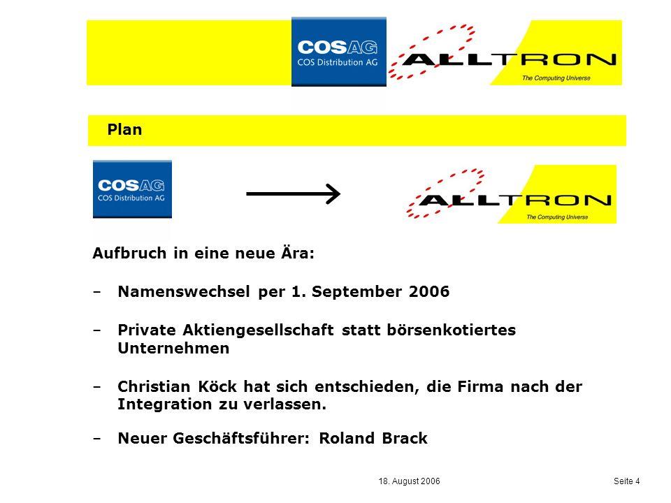18. August 2006 Seite 4 Plan Aufbruch in eine neue Ära: –Namenswechsel per 1.