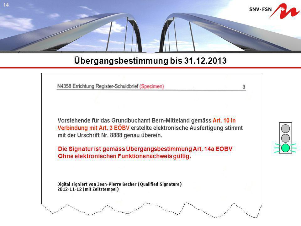 Übergangsbestimmung bis 31.12.2013 414 Der unterzeichnende Notar bestätigt, dass die vorliegende elektronische Ausfertigung aufgrund der TVEÖBV ohne r