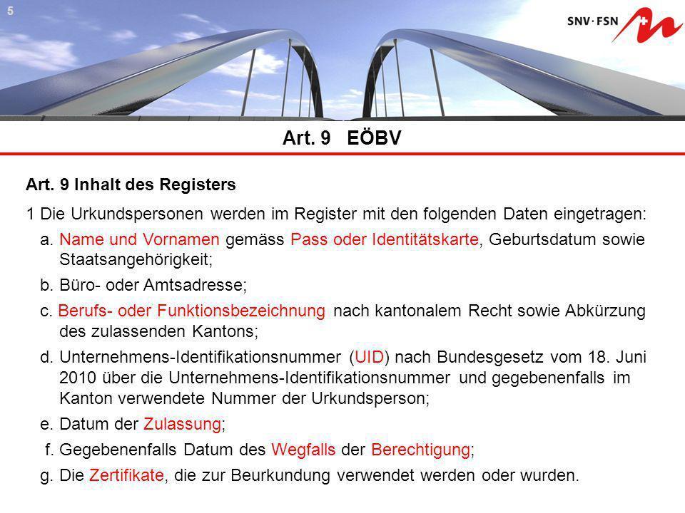 Art. 9 EÖBV 55 Art. 9 Inhalt des Registers 1 Die Urkundspersonen werden im Register mit den folgenden Daten eingetragen: a. Name und Vornamen gemäss P