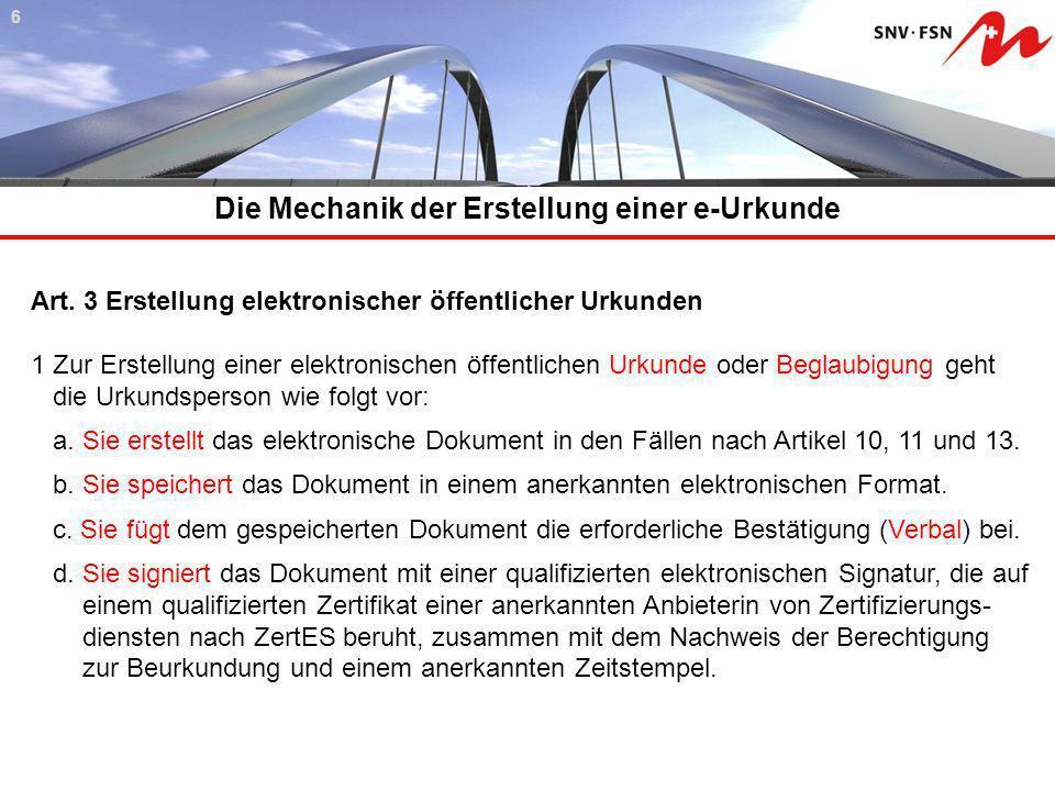 Die Mechanik der Erstellung einer e-Urkunde 6 Art. 3 Erstellung elektronischer öffentlicher Urkunden 1 Zur Erstellung einer elektronischen öffentliche