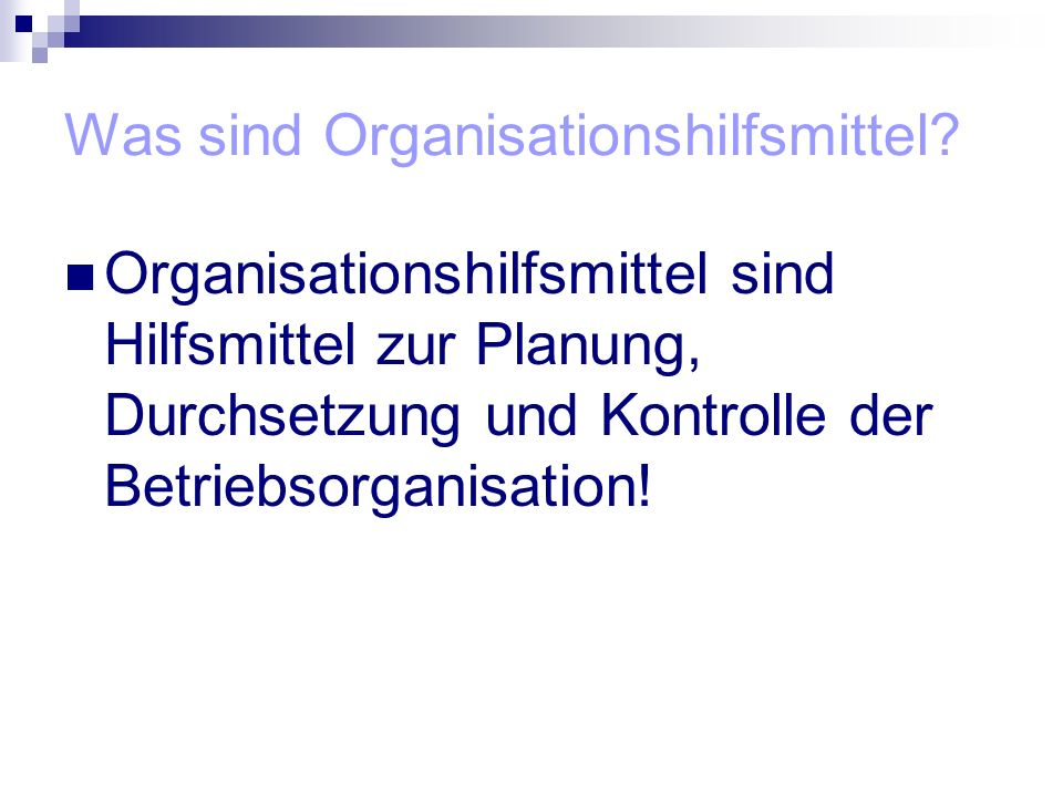 Was sind Organisationshilfsmittel? Organisationshilfsmittel sind Hilfsmittel zur Planung, Durchsetzung und Kontrolle der Betriebsorganisation!
