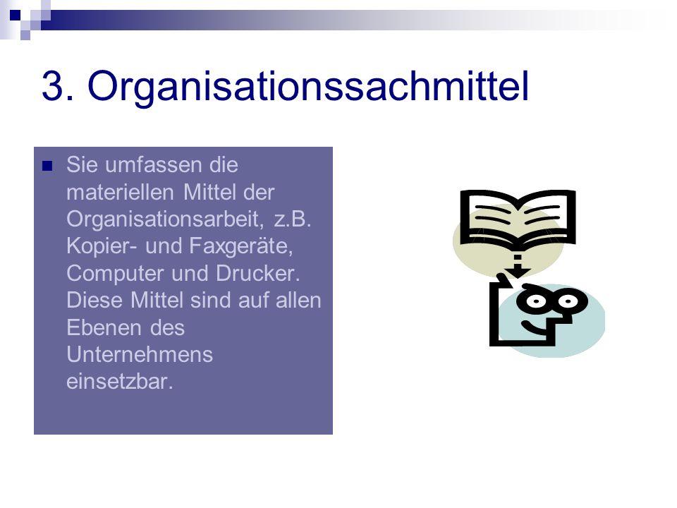 3. Organisationssachmittel Sie umfassen die materiellen Mittel der Organisationsarbeit, z.B. Kopier- und Faxgeräte, Computer und Drucker. Diese Mittel