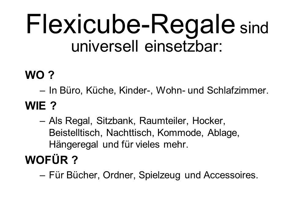 Flexicube-Regale sind universell einsetzbar: WO ? –In Büro, Küche, Kinder-, Wohn- und Schlafzimmer. WIE ? –Als Regal, Sitzbank, Raumteiler, Hocker, Be