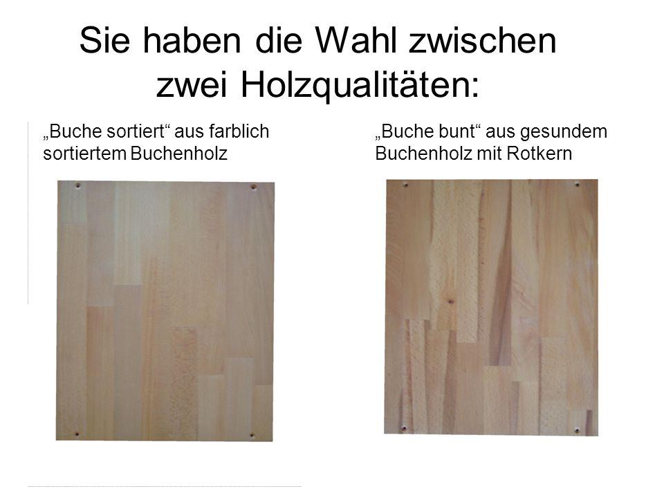 Sie haben die Wahl zwischen zwei Holzqualitäten: Buche bunt aus gesundem Buchenholz mit Rotkern Buche sortiert aus farblich sortiertem Buchenholz