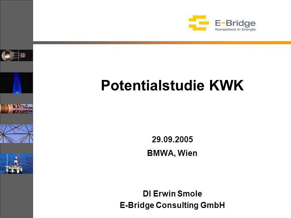 Potentialstudie KWK 29.09.2005 BMWA, Wien DI Erwin Smole E-Bridge Consulting GmbH
