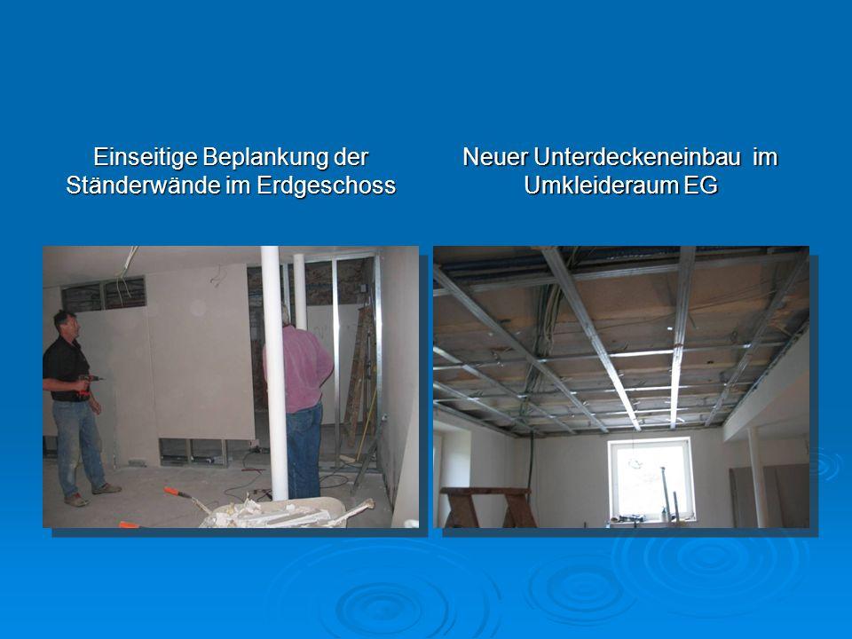 Einseitige Beplankung der Ständerwände im Erdgeschoss Neuer Unterdeckeneinbau im Umkleideraum EG