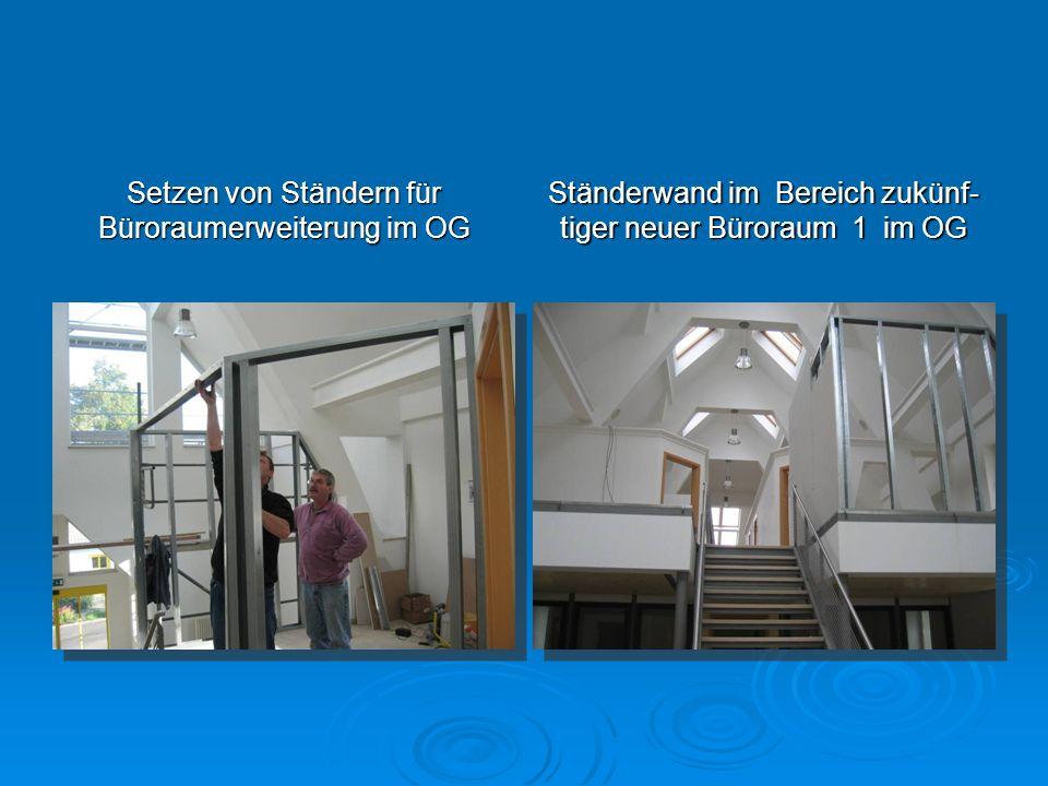 Setzen von Ständern für Büroraumerweiterung im OG Ständerwand im Bereich zukünf- tiger neuer Büroraum 1 im OG