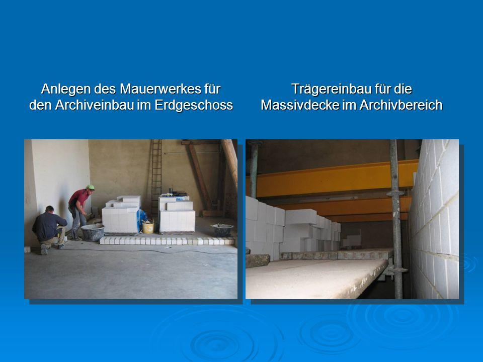 Anlegen des Mauerwerkes für den Archiveinbau im Erdgeschoss Trägereinbau für die Massivdecke im Archivbereich
