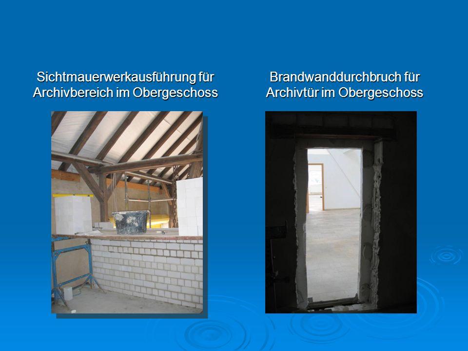 Sichtmauerwerkausführung für Archivbereich im Obergeschoss Brandwanddurchbruch für Archivtür im Obergeschoss
