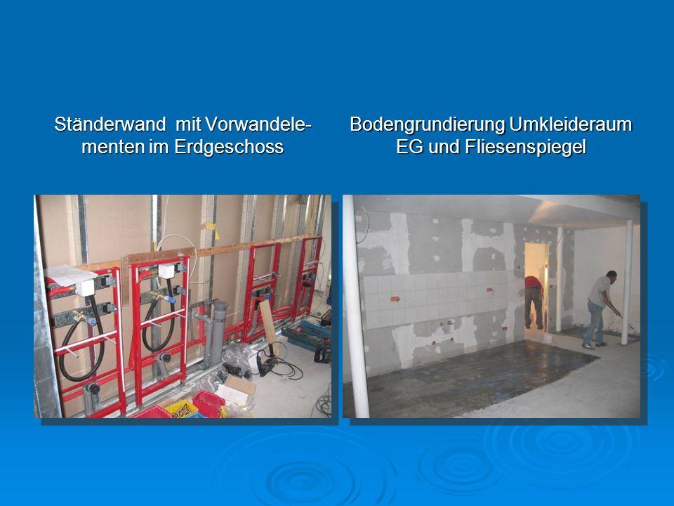 Ständerwand mit Vorwandele- menten im Erdgeschoss Bodengrundierung Umkleideraum EG und Fliesenspiegel