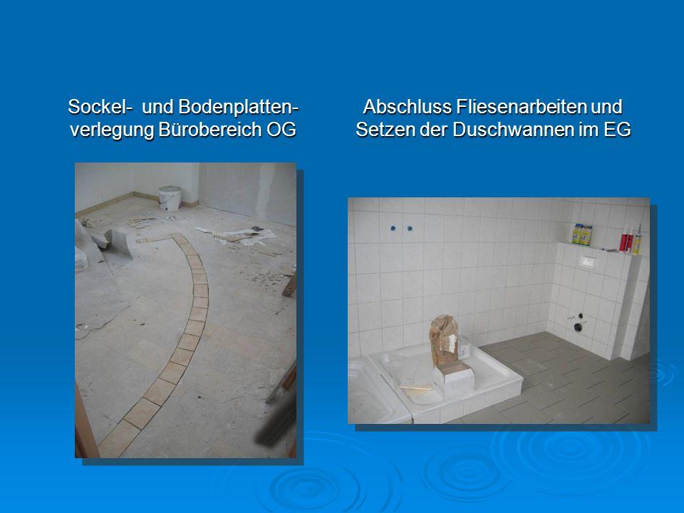 Sockel- und Bodenplatten- verlegung Bürobereich OG Abschluss Fliesenarbeiten und Setzen der Duschwannen im EG