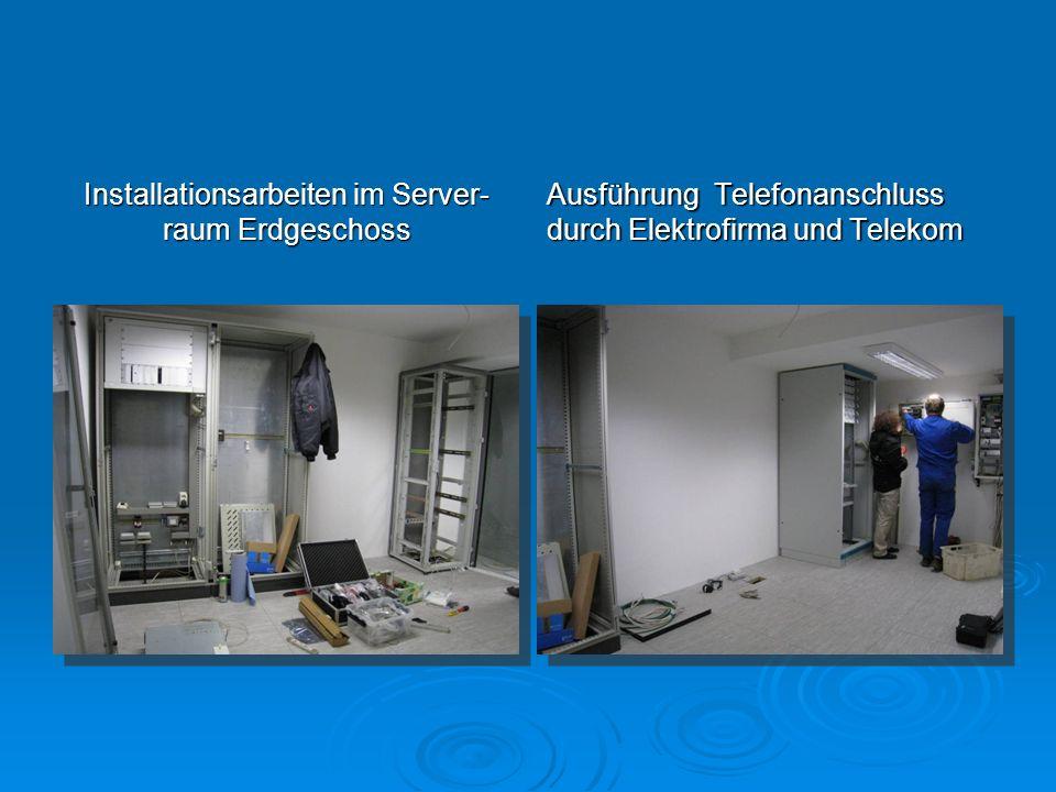 Installationsarbeiten im Server- raum Erdgeschoss Ausführung Telefonanschluss durch Elektrofirma und Telekom