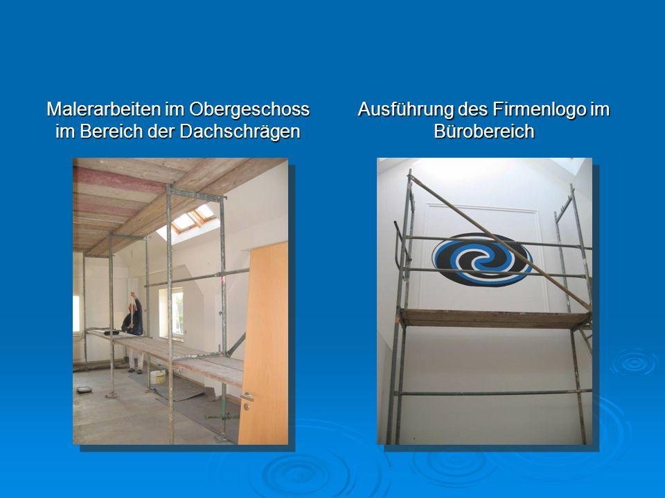 Malerarbeiten im Obergeschoss im Bereich der Dachschrägen Ausführung des Firmenlogo im Bürobereich