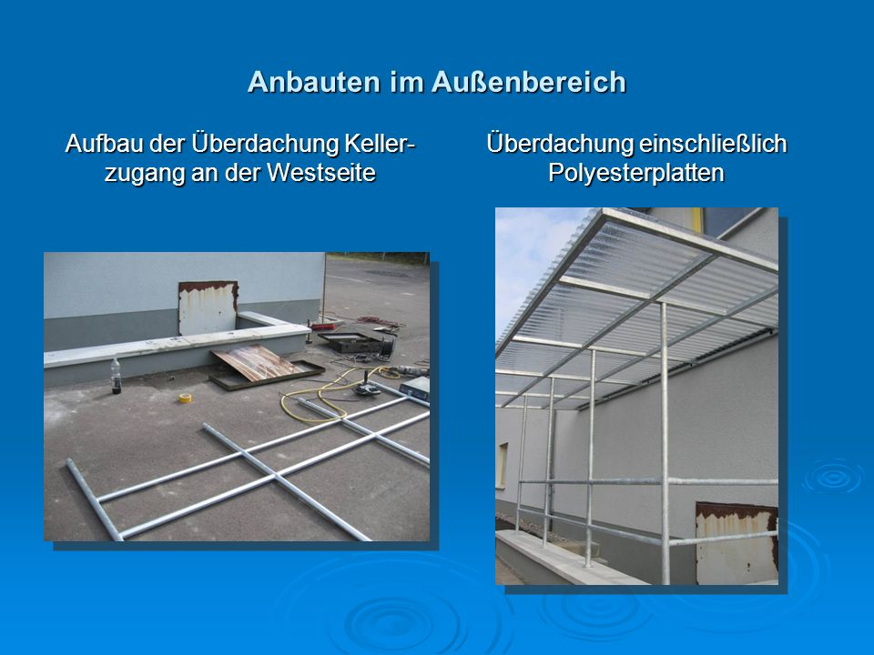 Anbauten im Außenbereich Aufbau der Überdachung Keller- zugang an der Westseite Überdachung einschließlich Polyesterplatten