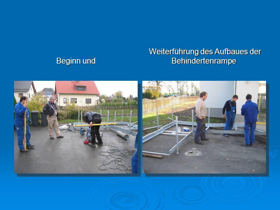 Beginn und Weiterführung des Aufbaues der Behindertenrampe Weiterführung des Aufbaues der Behindertenrampe