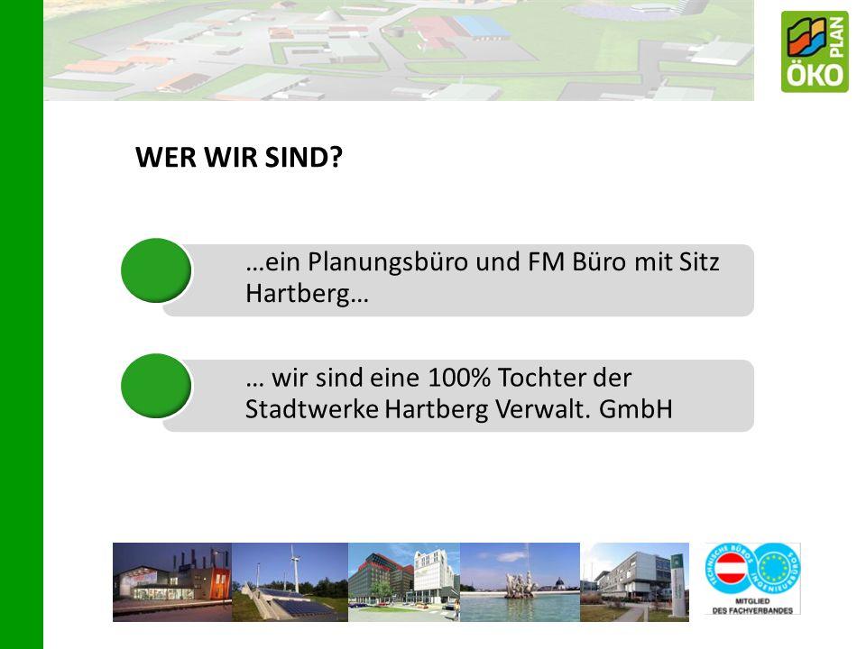 …ein Planungsbüro und FM Büro mit Sitz Hartberg… … wir sind eine 100% Tochter der Stadtwerke Hartberg Verwalt. GmbH WER WIR SIND?