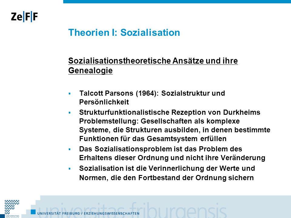 Theorien I: Sozialisation Sozialisationstheoretische Ansätze und ihre Genealogie Talcott Parsons (1964): Sozialstruktur und Persönlichkeit Strukturfun