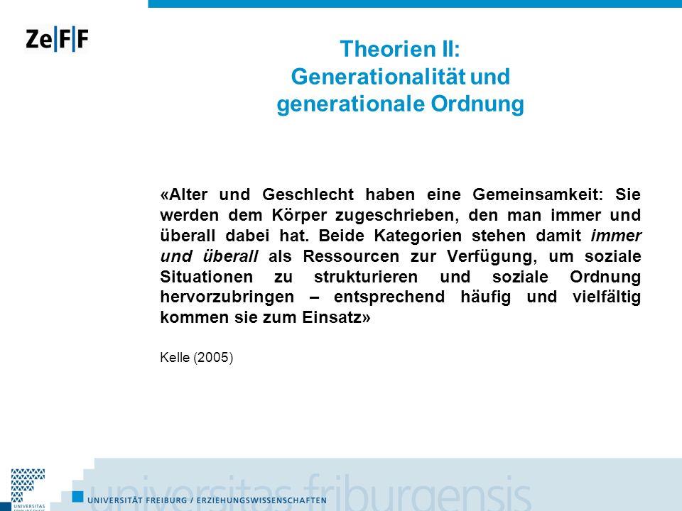 Theorien II: Generationalität und generationale Ordnung «Alter und Geschlecht haben eine Gemeinsamkeit: Sie werden dem Körper zugeschrieben, den man i